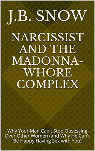 Narcissist and the Madonna-Whore Complex: Why Your Man Can't Stop Obsessing Over Other Women (and Why He Can't Be Happy Having Sex with You) (Transcend Mediocrity Book 32) (English Edition) - Madonna Sex