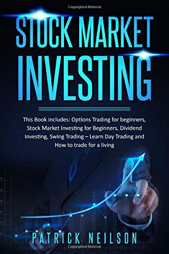 Stock Market Investing: 4 Books in 1 - Options Trading for Beginners, Stock Market Investing for Beginners, Dividend Investing, Swing Trading - Learn Day Trading and How to trade for a living