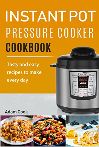 Instant Pot Cookbook: Tasty and Easy Recipes to Make Every Day (English Edition)