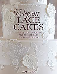 Elegant Lace Cakes: 30 Delicate Cake Decorating Designs for Contemporary Lace Cakes by Zoe Clark (2015-06-01)