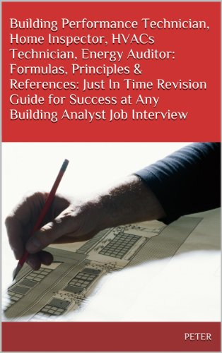Building Performance Technician, Home Inspector, HVACs Technician, Energy Auditor: Formulas, Principles & References: Just In Time Revision Guide for Success ... Analyst Job Interview (English Edition)