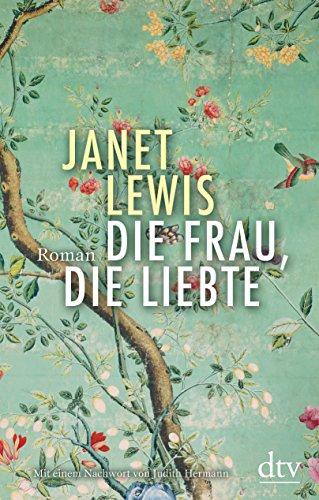 Buchseite und Rezensionen zu 'Die Frau, die liebte: Roman' von Janet Lewis