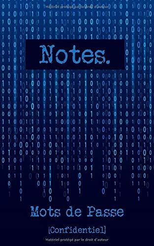 Notes. Mots de passe [Confidentiel]: Un carnet de mots de passe conçu pour protéger toutes vos informations sur internet | 142 pages prédéfinies et classées par ordre alphabétique. par Olivier Karach