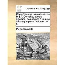 Chef-D'Uvres Dramatiques de P. & T. Corneille, Avec Le Jugement Des Savans La Suite de Chaque Piece. Volume 1 of 5