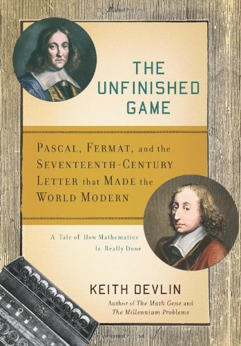 The Unfinished Game: Pascal, Fermat, and the Seventeenth-Century Letter that Made the World Modern by Keith Devlin (2008-09-23)