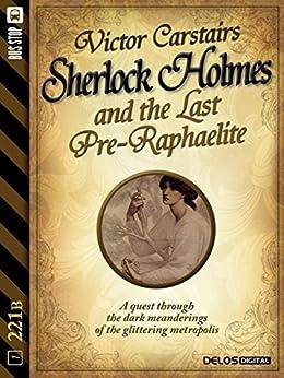Sherlock Holmes and the Last Pre-Raphaelite (221B) di [Victor Carstairs]