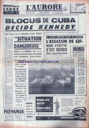 AURORE (L') du 23/10/1962 - BLOCUS DE CUBA DECIDE KENNEDY - L'ASSASSIN DE GIF-SUR-YVETTE S'EST RENDU AUX GENDARMES - LES CONFLITS SOCIAUX D'AGRAVENT.