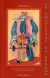 La souplesse du dragon : Repères et références pour une histoire du théâtre acrobatique en Chine