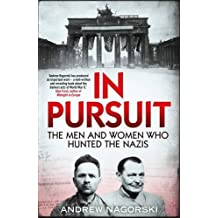 In Pursuit: The Men and Women Who Hunted the Nazis by Andrew Nagorski (2016-05-17)