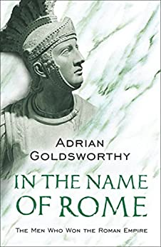 In the Name of Rome: The Men Who Won the Roman Empire (Phoenix Press) by [Goldsworthy, Adrian]