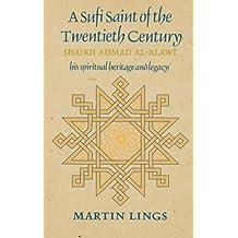 A Sufi Saint of the Twentieth Century: Shaikh Ahmad al-Alawi (Golden Palm Series) by Martin Lings (1993-12-01)