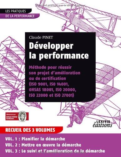 Développer la performance : Méthode pour réussir son projet d'amélioration ou de certification (ISO 9001, ISO 14001, OHSAS 18001, ISO 20000, ISO 22000 et ISO 27001)