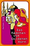 Das Mädchen vom Goldenen Horn: Roman