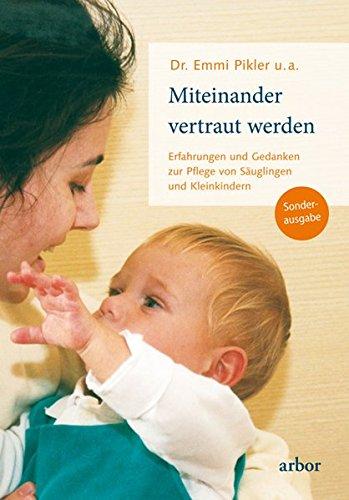 emmi pikler buecher Miteinander vertraut werden: Erfahrungen und Gedanken zur Pflege von Säuglingen und Kleinkindern -Sonderausgabe-
