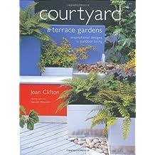 Courtyard & Terrace Gardens: Inspirational Designs for Outdoor Living
