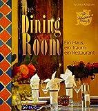 : The Dining Room: Ein Haus, ein Traum, ein Restaurant (Inspiration Kochen)
