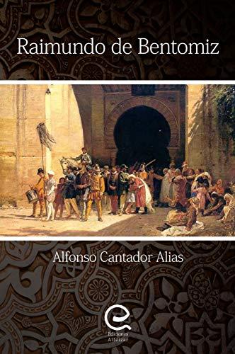 Raimundo de Bentomiz: Una novela histórica sorprendente que narra la España del siglo XVI por Alfonso Cantador Alias