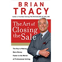 The Art of Closing the Sale: The Key to Making More Money Faster in the World of Professional Selling (English Edition)