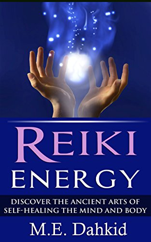 Reiki Energy: Discover the Ancient Arts of Self-Healing the Mind and Body (Reiki for Beginners, Reiki books, Reiki healing, Reiki kindle books, reiki attunement, ... reiki symbols, chakras) (English Edition)