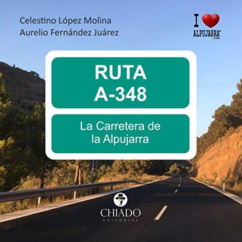 RUTA 348, La Carretera de la Alpujarra por Aurelio Fernández Juárez y Celestino López Molina