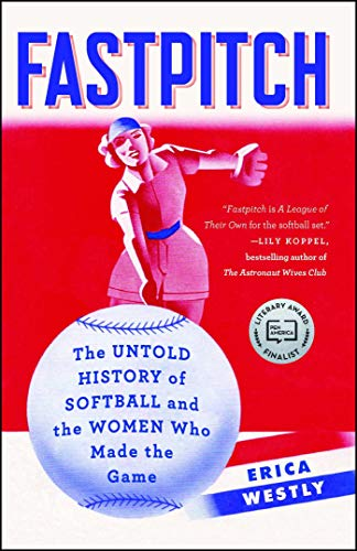 Fastpitch: The Untold History of Softball and the Women Who Made the Game (English Edition) por Erica Westly
