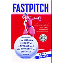 Fastpitch: The Untold History of Softball and the Women Who Made the Game (English Edition)