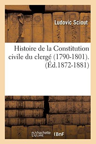 Histoire de la Constitution civile du clergé (1790-1801).(Éd.1872-1881) par Ludovic Sciout