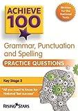 Achieve 100 Grammar, Punctuation & Spelling Practice Questions (Achieve KS2 SATs Revision)