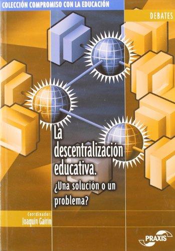 La descentralización educativa: ¿una solución o un problema? (Colección Compromiso con la educación. Debates) por Joaquín Gairín Sallán