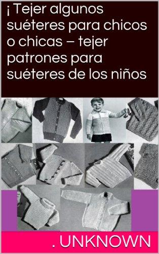 Descargar Libro ¡ Tejer algunos suéteres para chicos o chicas – tejer patrones para suéteres de los niños de Unknown