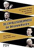 Die Erfolgsgeheimnisse der Börsenmillionäre: Vom Einstein der Börse bis zum König der Spekulanten
