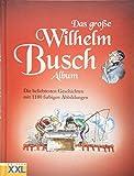 Das große Wilhelm Busch Album: Die beliebtesten Geschichten mit 1180 farbigen Abbildungen -