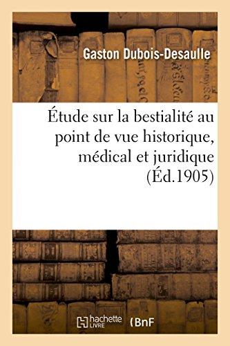 Étude sur la bestialité au point de vue historique, médical et juridique par Gaston Dubois-Desaulle
