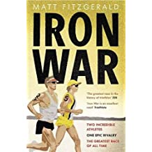 Iron War: Two Incredible Athletes. One Epic Rivalry. The Greatest Race of All Time.