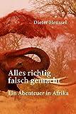 Alles richtig falsch gemacht: Ein Abenteuer in Afrika