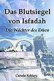 Das Blutsiegel von Isfadah: Die Wächter des Erben