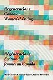 Regenerations / Régénérations: Canadian Women's Writing / Écriture des femmes au Canada