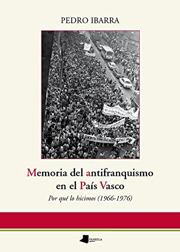 Memoria del antifranquismo en el País Vasco (Ensayo y Testimonio)