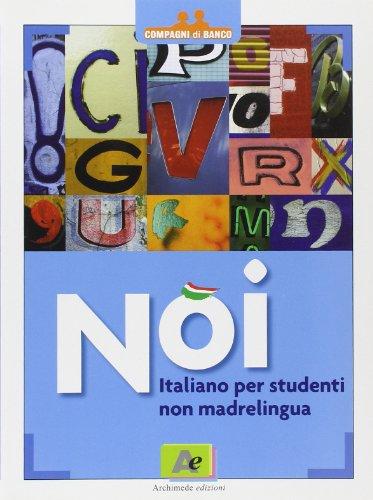 Noi. Italiano per studenti non madrelingua. Per le Scuole superiori