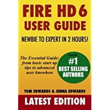 Fire HD 6 User Guide - Newbie to Expert in 2 Hours