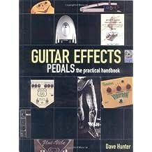 Guitar Effects Pedals: The Practical Handbook