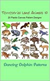 Terrestrial Land Animals 10: 25 Plastic Canvas Pattern Designs (English Edition)
