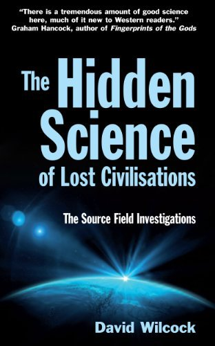 The Hidden Science of Lost Civilisations: The Source Field Investigations by David Wilcock (2012-04-03)