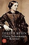 Clara Schumann, Klavier: Ein Lebensbuch - Dieter Kühn