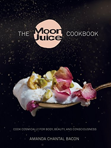 The Moon Juice Cookbook: Cook Cosmically for Body, Beauty, and Consciousness (Energy-drink Alle Natürlichen)