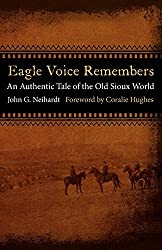 Eagle Voice Remembers: An Authentic Tale of the Old Sioux World by John G. Neihardt (2011-06-01)