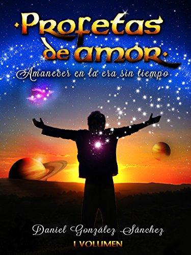 Amanecer en la Era sin Tiempo (Profetas de Amor nº 1) por Daniel González Sánchez