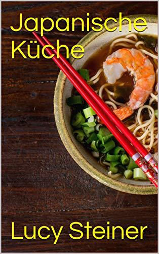 Japanische Kuche German Edition Ebook Lucy Steiner Amazon In