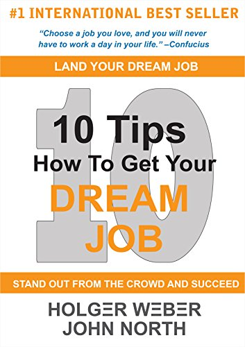 10 Tips How To Get Your Dream Job: Stand Out From The Crowd and Succeed