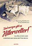 """""""Und morgen gibt es Hitlerwetter!"""" - Alltägliches und Kurioses aus dem Dritten Reich - Hans-Jörg Wohlfromm, Gisela Wohlfromm"""